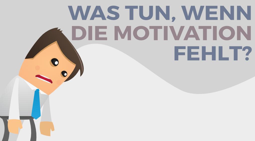 Was mache ich, wenn mir die Motivation fehlt?